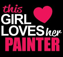 This Girl Loves Her PAINTER by BADASSTEES