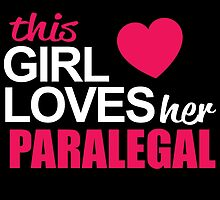 This Girl Loves Her PARALEGAL by BADASSTEES