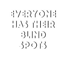 Everyone Has Their Blind Spots V1 Photographic Print