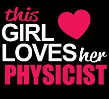 This Girl Loves Her PHYSICIST by BADASSTEES