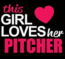 This Girl Loves Her PITCHER by BADASSTEES