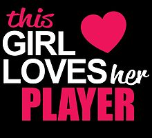 This Girl Loves Her PLAYER by BADASSTEES