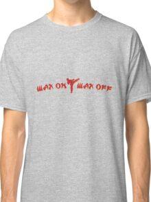 Wax on, Wax off T-Shirt Classic T-Shirt