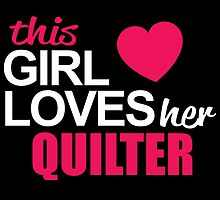 This Girl Loves Her QUILTER by BADASSTEES