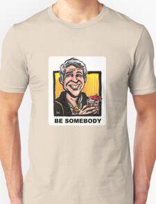 Be Somebody T-Shirt