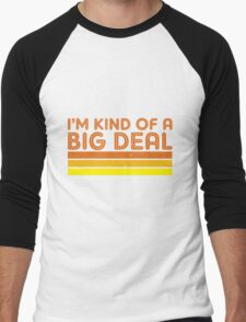 I'm Kind of a Big Deal Men's Baseball ¾ T-Shirt