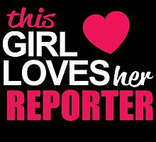 This Girl Loves Her REPORTER by BADASSTEES