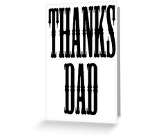 THANKS DAD, Father, Pa, Pop, Da, Dad Greeting Card