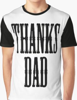THANKS DAD, Father, Pa, Pop Graphic T-Shirt