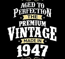 Made In 1947. The Premium Vintage. Aged To Perfection. by aestheticarts
