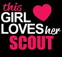 This Girl Loves Her SCOUT by BADASSTEES