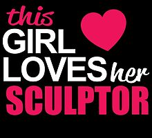 This Girl Loves Her SCULPTOR by BADASSTEES
