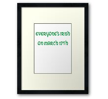 Everyone's Irish on March 17th Framed Print
