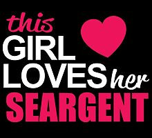 This Girl Loves Her SEARGENT by BADASSTEES