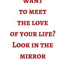 Byron Katie: Do you  want  to meet  the love  of your life? Look in the mirror by IdeasForArtists
