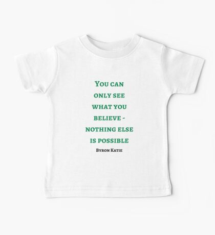Byron Katie: You can  only see  what you believe - nothing else is possible Baby Tee