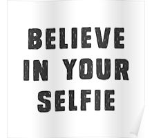 Believe in your selfie Poster