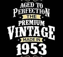 Made In 1953. The Premium Vintage. Aged To Perfection. by aestheticarts