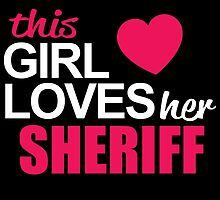 This Girl Loves Her SHERIFF by BADASSTEES