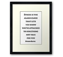 Byron Katie: Stress is the alarm clock that lets  you know  you've attached  to something  not true  for you Framed Print