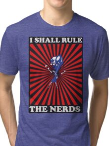 I shall rule the nerds Tri-blend T-Shirt
