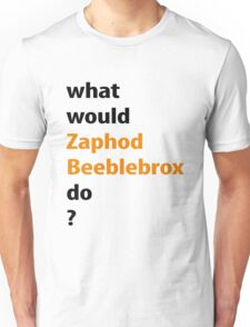 what would Zaphod Beeblebrox do? Unisex T-Shirt