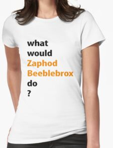 what would Zaphod Beeblebrox do? Womens Fitted T-Shirt