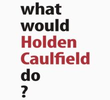 what would Holden Caulfield do? by emilylookshigh