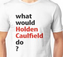 what would Holden Caulfield do? Unisex T-Shirt