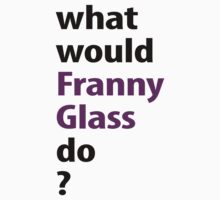 what would Franny Glass do? T-Shirt