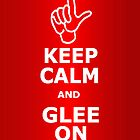 Keep Calm & Glee On by EmilyQuinlan
