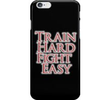 Train Hard, Fight Easy, Boxing, MMA, Judo, Karate, Kung fu, Ju jitsu, Wrestling, etc iPhone Case/Skin