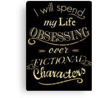 I will spend my life obsessing over fictional characters #2 Canvas Print