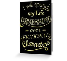 I will spend my life obsessing over fictional characters #2 Greeting Card