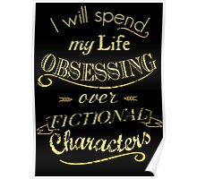 I will spend my life obsessing over fictional characters #2 Poster
