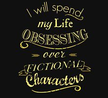 I will spend my life obsessing over fictional characters #2 T-Shirt