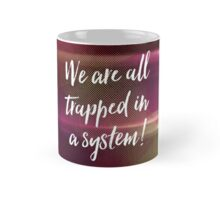 We are all trapped in a system! Mug