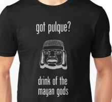 Got Pulque? (Ancient Mayan Drink) Unisex T-Shirt