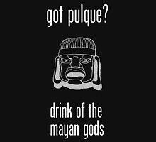 Got Pulque? (Ancient Mayan Drink) Unisex T-Shirt