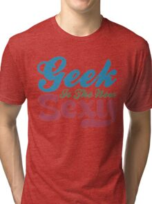 Geek Is The New Sexy Tri-blend T-Shirt