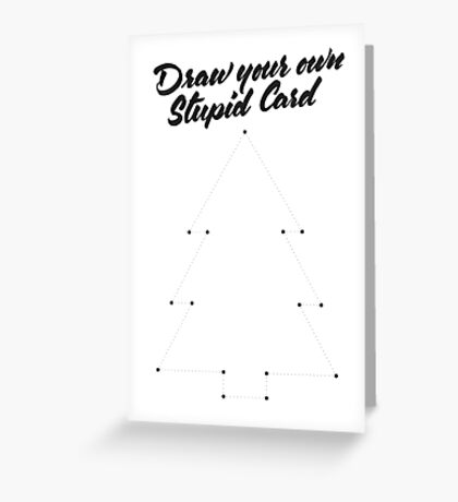 Draw Your Own Stupid Card Greeting Card
