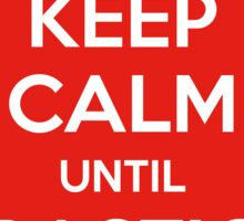 Keep Calm Until Drastic's On Sticker