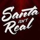 Santa isn't Real by fudgegraphics