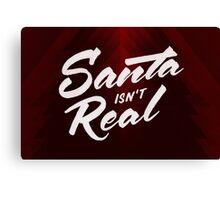 Santa isn't Real Canvas Print