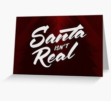 Santa isn't Real Greeting Card