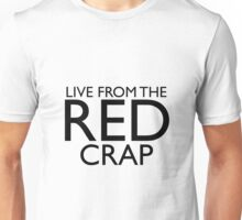 live from the red crap! Unisex T-Shirt