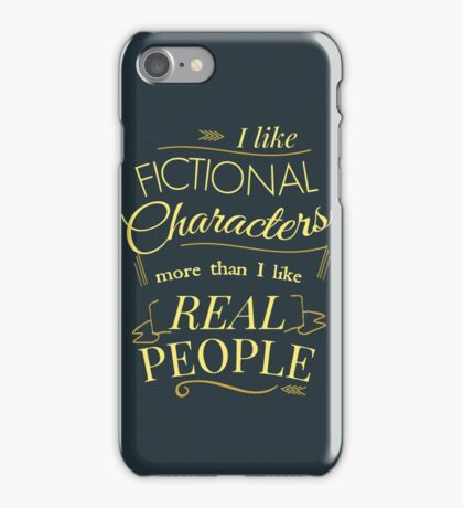 I like fictional characters more than real people iPhone Case/Skin