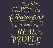 I like fictional characters more than real people T-Shirt