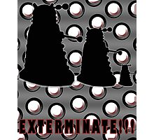 Exterminate!!! Photographic Print