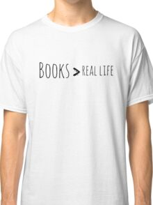 books are better than real life Classic T-Shirt